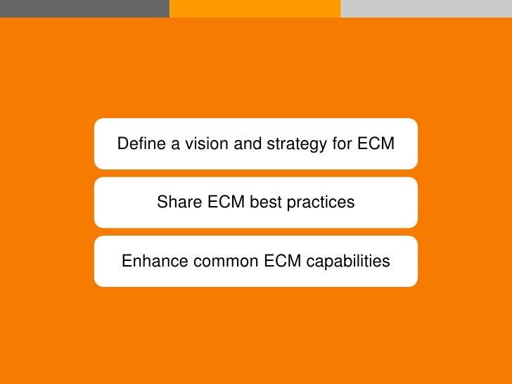Define a vision and strategy for ECM                      Share ECM best practices                 Enhance common ECM capa...