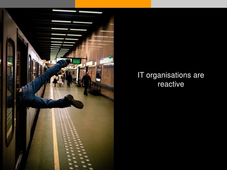 IT organisations are                     reactive     © Acando AB