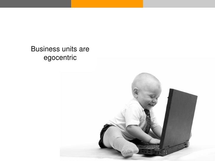 Business units are              egocentric     © Acando AB