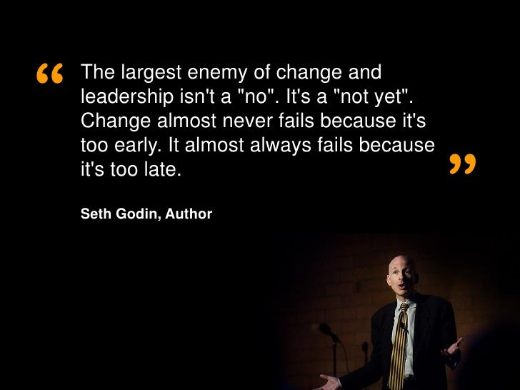 """""""               The largest enemy of change and               leadership isn't a """"no"""". It's a """"not yet"""".               Cha..."""