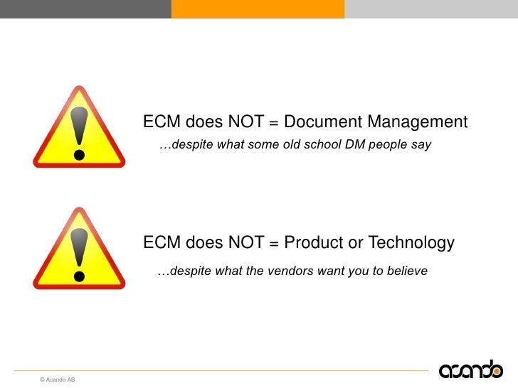 ECM does NOT = Document Management                …despite what some old school DM people say                   ECM does N...