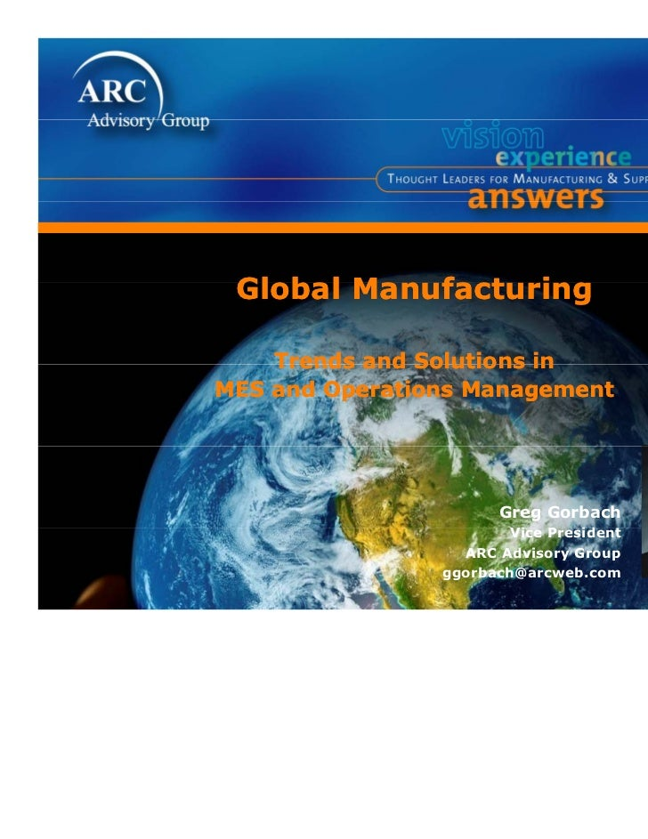 Global Manufacturing    Trends and Solutions inMES and Operations Management                       Greg Gorbach           ...