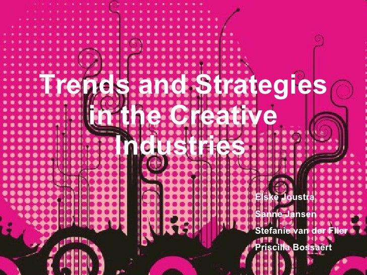 Trends and Strategies in the Creative Industries   Elske Joustra Sanne Jansen Stefanie van der Flier Priscilla Bossaert