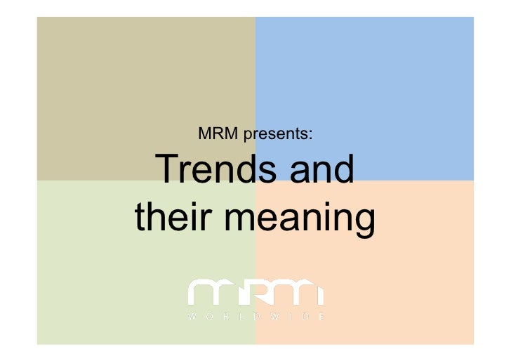 MRM presents:   Trends and their meaning