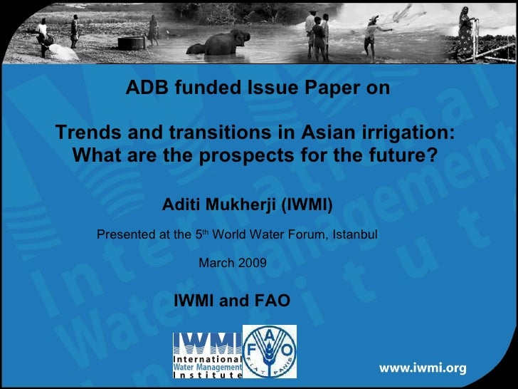 IWMI and FAO ADB funded Issue Paper on Trends and transitions in Asian irrigation:  What are the prospects for the future?...
