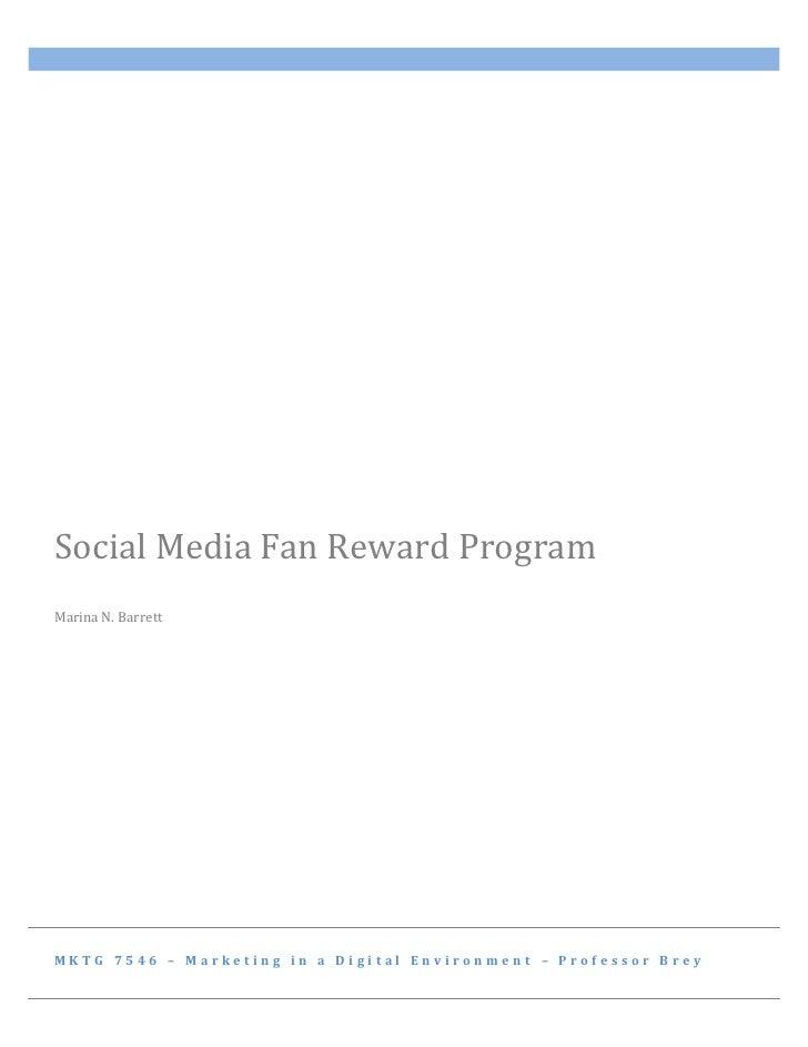 Social Media Fan Reward ProgramMarina N. BarrettMKTG 7546 – Marketing in a Digital Environment – Professor Brey