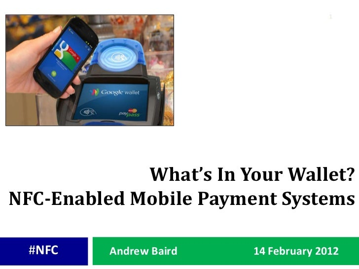 1             What's In Your Wallet?NFC-Enabled Mobile Payment Systems  #NFC    Andrew Baird   14 February 2012