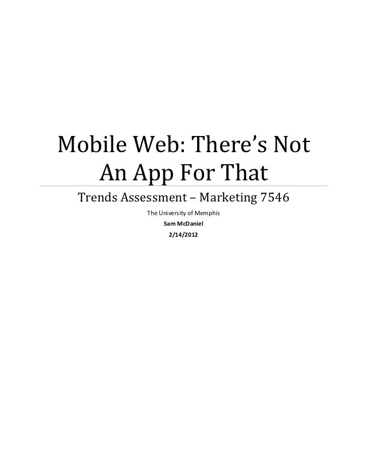 Mobile Web: There's Not   An App For That Trends Assessment – Marketing 7546            The University of Memphis         ...