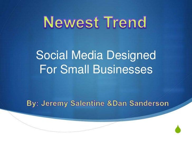 Social Media DesignedFor Small Businesses                        S