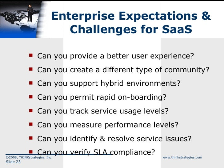 Enterprise Expectations & Challenges for SaaS <ul><li>Can you provide a better user experience? </li></ul><ul><li>Can you ...