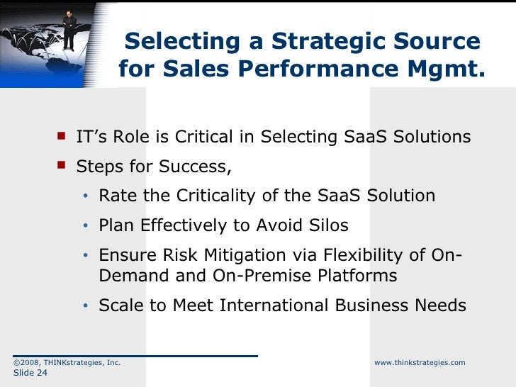 Selecting a Strategic Source for Sales Performance Mgmt. <ul><li>IT's Role is Critical in Selecting SaaS Solutions </li></...