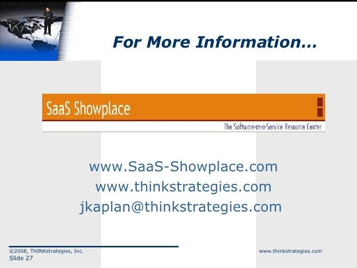 For More Information… <ul><li>www.SaaS-Showplace.com </li></ul><ul><li>www.thinkstrategies.com </li></ul><ul><li>[email_ad...