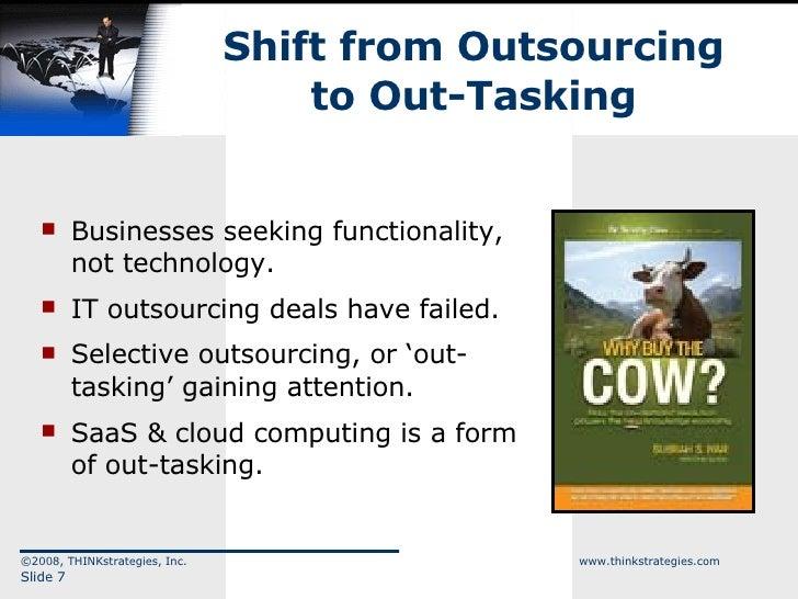 Shift from Outsourcing to Out-Tasking <ul><li>Businesses seeking functionality, not technology. </li></ul><ul><li>IT outso...