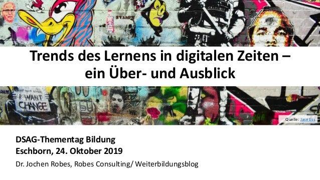 11 Trends des Lernens in digitalen Zeiten – ein Über- und Ausblick DSAG-Thementag Bildung Eschborn, 24. Oktober 2019 Dr. J...