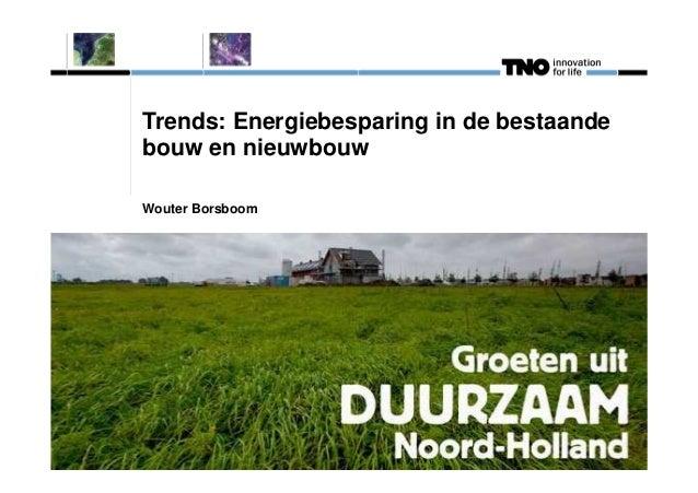 Trends: Energiebesparing in de bestaande  bouw en nieuwbouw  Wouter Borsboom
