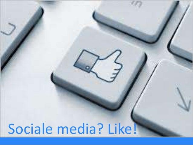 Sociale media? Like!
