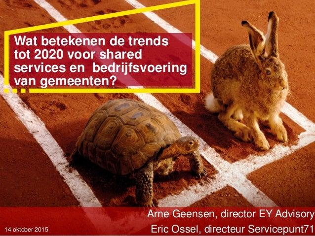 Wat betekenen de trends tot 2020 voor shared services en bedrijfsvoering van gemeenten? Arne Geensen, director EY Advisory...