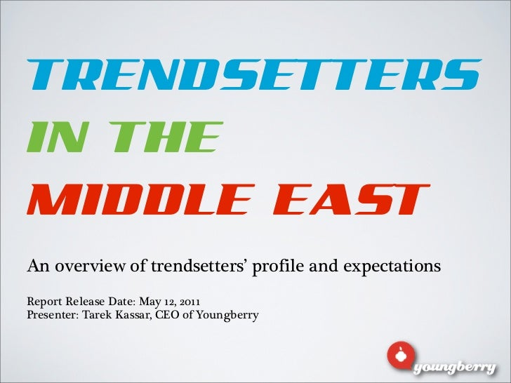 TRENDSETTERSIN THEMIDDLE EASTAn overview of trendsetters' profile and expectationsReport Release Date: May 12, 2011Present...