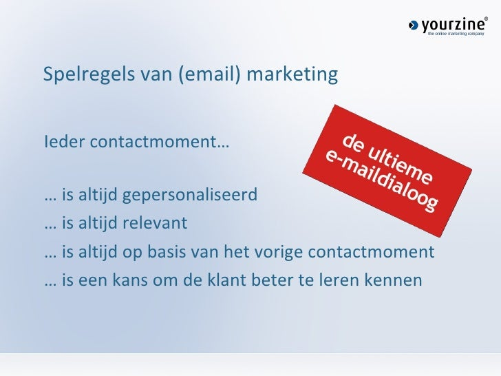 Spelregels van (email) marketing <ul><li>Ieder contactmoment… </li></ul><ul><li>…  is altijd gepersonaliseerd </li></ul><u...