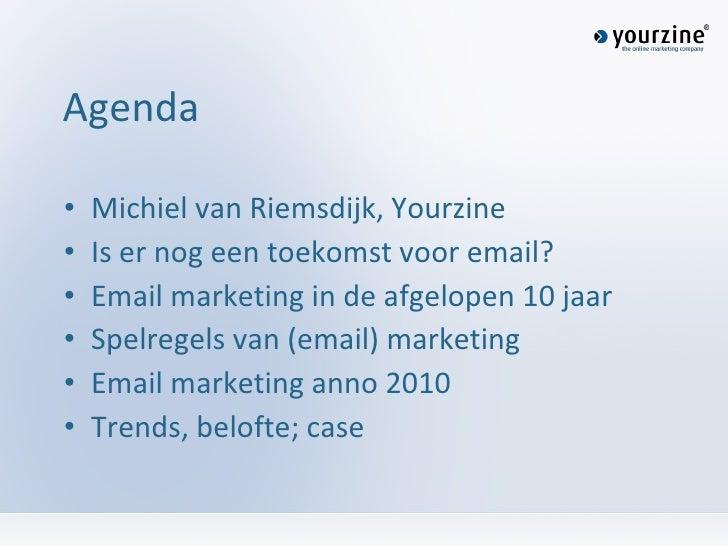 Agenda <ul><li>Michiel van Riemsdijk, Yourzine </li></ul><ul><li>Is er nog een toekomst voor email? </li></ul><ul><li>Emai...