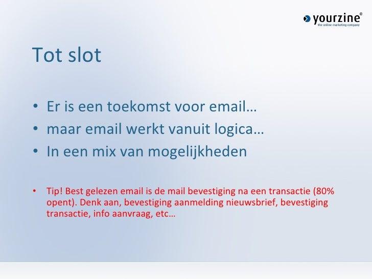 Tot slot <ul><li>Er is een toekomst voor email… </li></ul><ul><li>maar email werkt vanuit logica… </li></ul><ul><li>In een...
