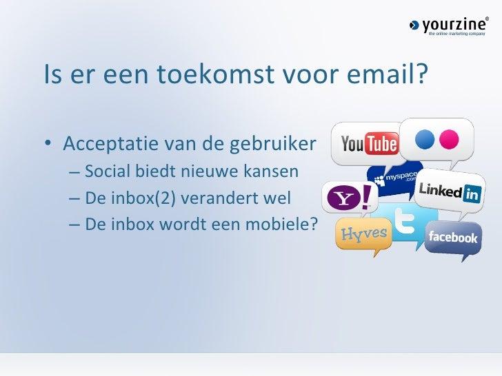 Is er een toekomst voor email? <ul><li>Acceptatie van de gebruiker </li></ul><ul><ul><li>Social biedt nieuwe kansen </li><...