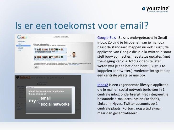 Is er een toekomst voor email? Google Buzz . Buzz is ondergebracht in Gmail-inbox. Zo vind je bij openen van je mailbox na...