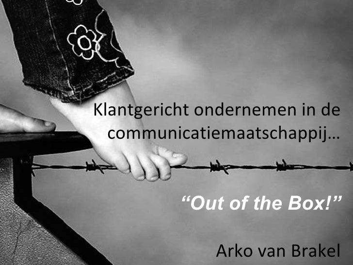 """Klantgericht ondernemen in de communicatiemaatschappij… """" Out of the Box!"""" Arko van Brakel"""