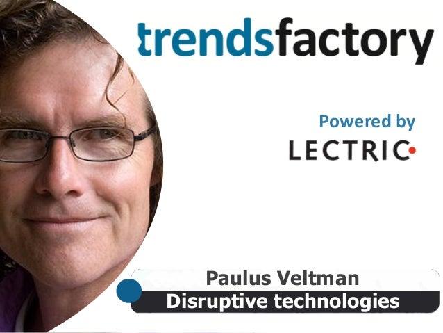 Disruptive technologies Paulus Veltman Powered by