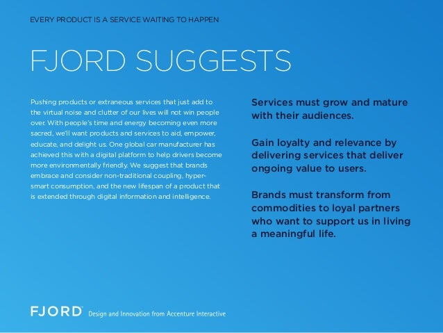FJORD SUGGESTS Pushing products or extraneous services that just add to the virtual noise and clutter of our lives will no...