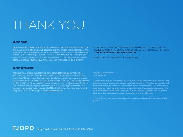 THANK YOU ABOUT FJORD Fjord is a service design consultancy, acquired by Accenture Interactive in 2013. We create useful, ...