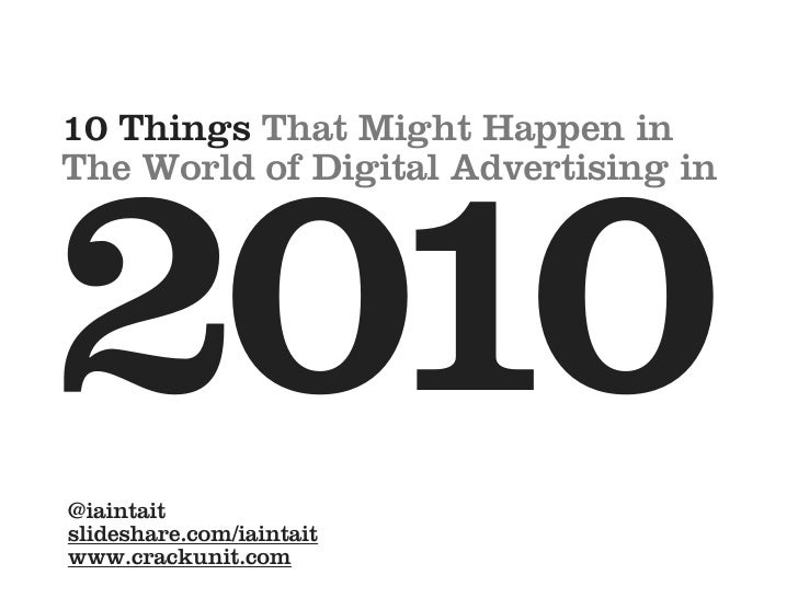 10 Things That Might Happen in The World of Digital Advertising in     2010 @iaintait slideshare.com/iaintait www.crackuni...