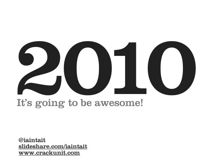 2010 It's going to be awesome!   @iaintait slideshare.com/iaintait www.crackunit.com