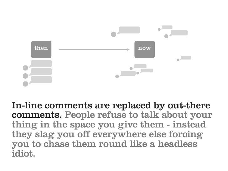 then                  now     In-line comments are replaced by out-there comments. People refuse to talk about your thing ...