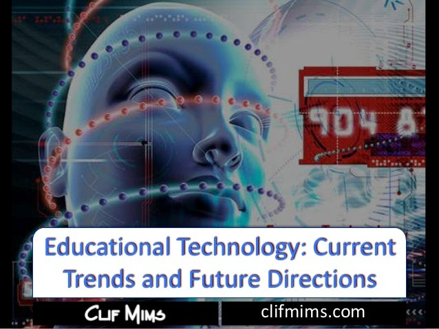 clifmims.comEducational Technology: CurrentTrends and Future Directions