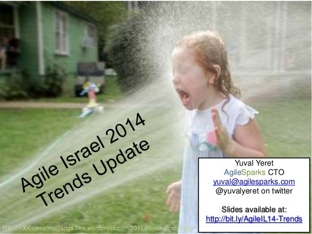 http://1000awesomethings.files.wordpress.com/2011/06/risky-move.jpg Yuval Yeret AgileSparks CTO yuval@agilesparks.com @yuv...