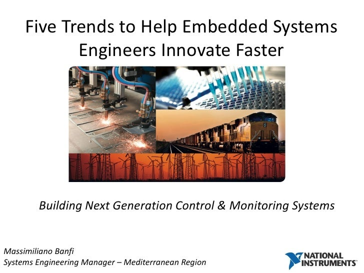 Five Trends to Help Embedded Systems            Engineers Innovate Faster        Building Next Generation Control & Monito...