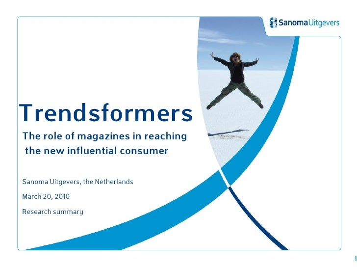 Trendsformers The role of magazines in reaching the new influential consumer  Sanoma Uitgevers, the Netherlands  March 20,...