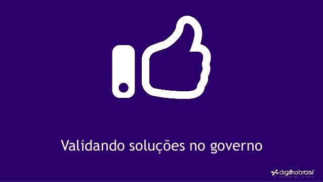Validando soluções no governo