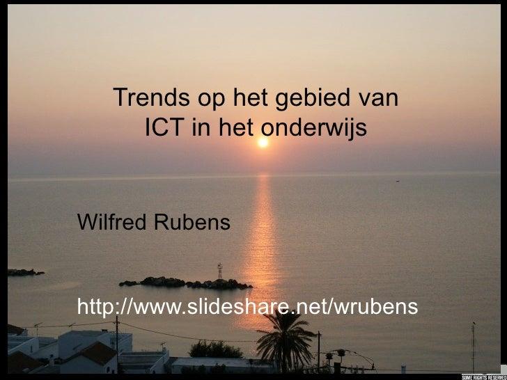 Trends op het gebied van      ICT in het onderwijsWilfred Rubenshttp://www.slideshare.net/wrubens
