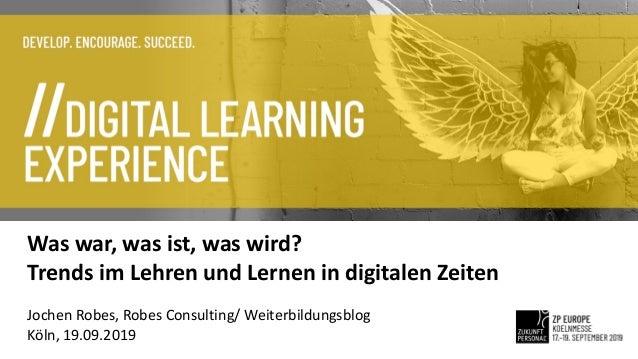 Was war, was ist, was wird? Trends im Lehren und Lernen in digitalen Zeiten Jochen Robes, Robes Consulting/ Weiterbildungs...