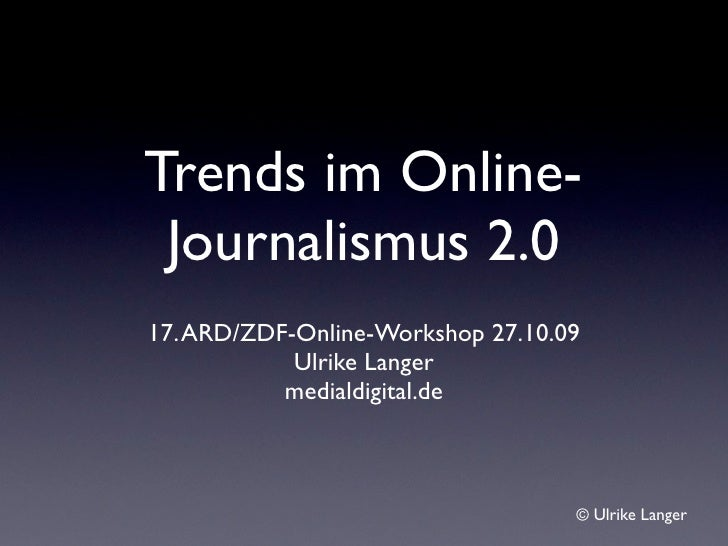 Trends im Online-Journalismus 2.0 <ul><li>17. ARD/ZDF-Online-Workshop 27.10.09 </li></ul><ul><li>Ulrike Langer </li></ul><...