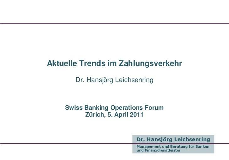 Aktuelle Trends im Zahlungsverkehr       Dr. Hansjörg Leichsenring    Swiss Banking Operations Forum          Zürich, 5. A...