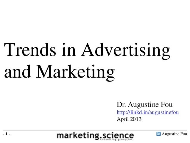 Augustine Fou- 1 -Dr. Augustine Fouhttp://linkd.in/augustinefouApril 2013Trends in Advertisingand Marketing