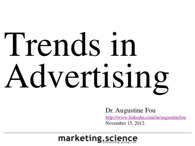 Trends inAdvertising      Dr. Augustine Fou      http://www.linkedin.com/in/augustinefou      November 15, 2012.