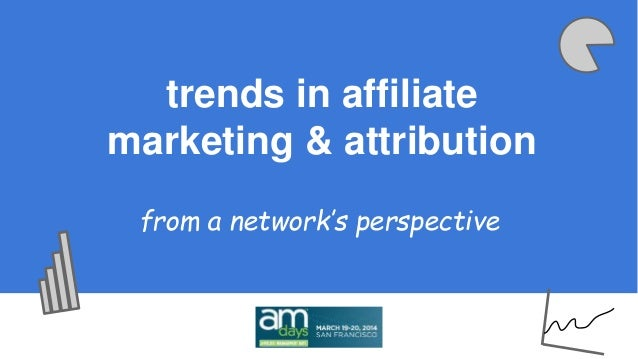 trends in affiliate  marketing & attribution  from a network's perspective