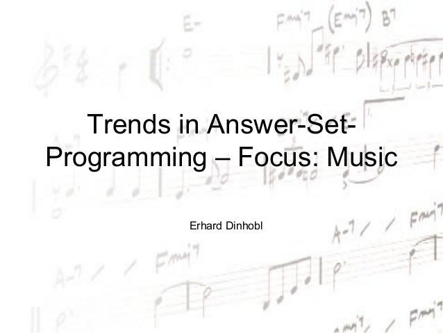 Trends in Answer-Set-Programming – Focus: Music          Erhard Dinhobl