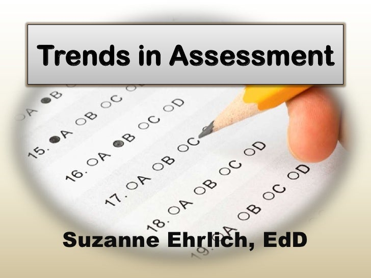 Trends in Assessment Suzanne Ehrlich, EdD