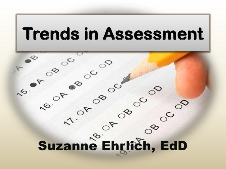 Trends in Assessment Suzanne Ehrlich, EdD