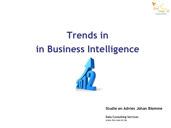 Trends inin Business Intelligence                Studie en Advies Johan Blomme                Data Consulting Services    ...